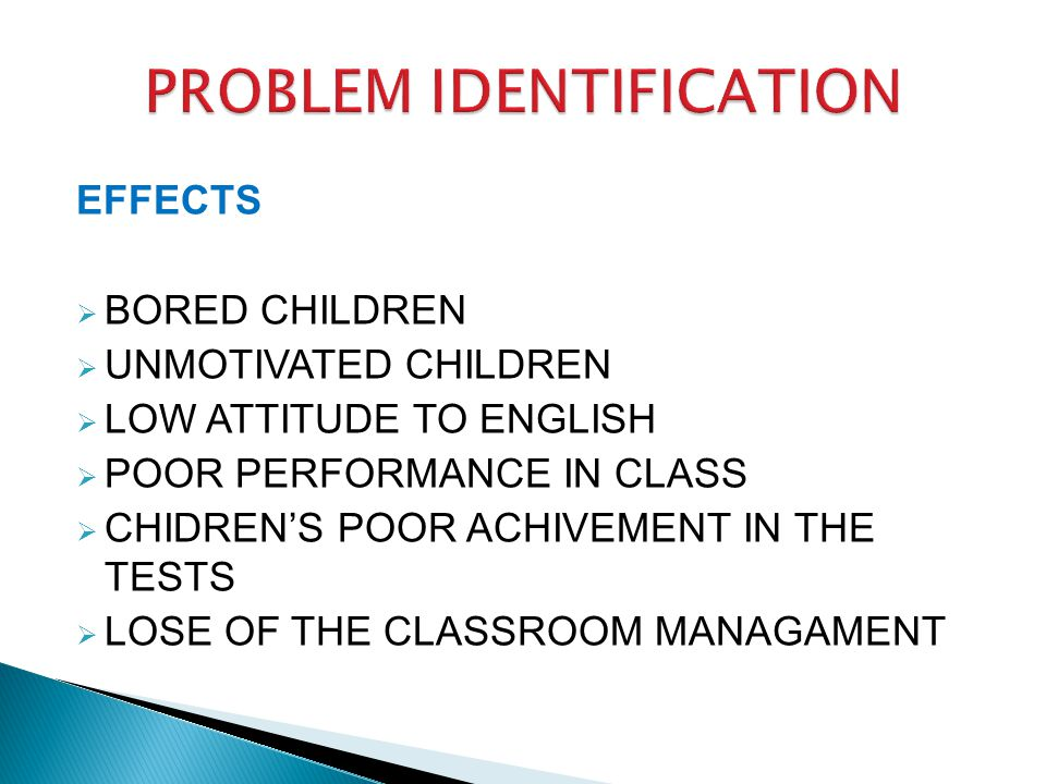 EFFECTS BORED CHILDREN UNMOTIVATED CHILDREN LOW ATTITUDE TO ENGLISH POOR PERFORMANCE IN CLASS CHIDRENS POOR ACHIVEMENT IN THE TESTS LOSE OF THE CLASSROOM MANAGAMENT