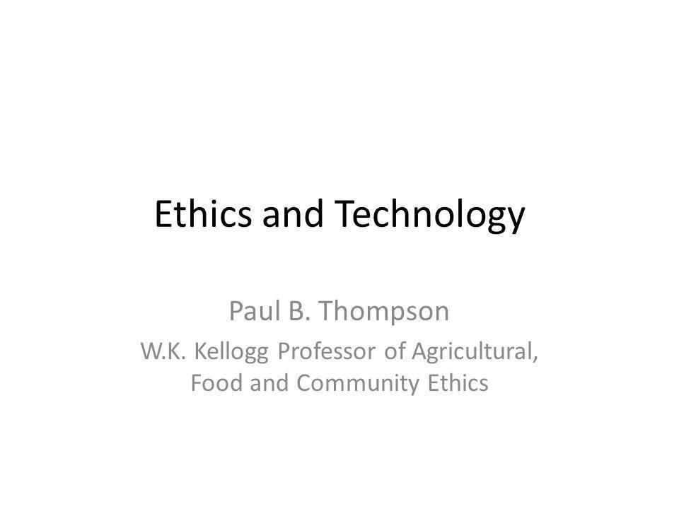 Ethics and Technology Paul B. Thompson W.K.