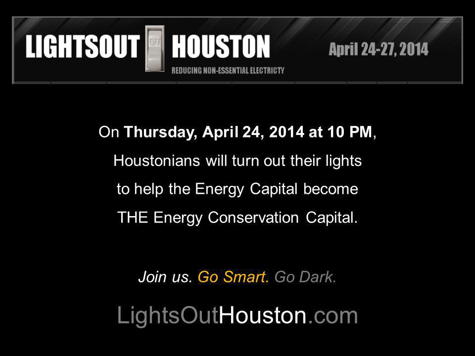 On Thursday, April 24, 2014 at 10 PM, Houstonians will turn out their lights to help the Energy Capital become THE Energy Conservation Capital.