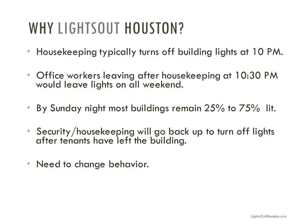 WHY LIGHTSOUT HOUSTON.Housekeeping typically turns off building lights at 10 PM.