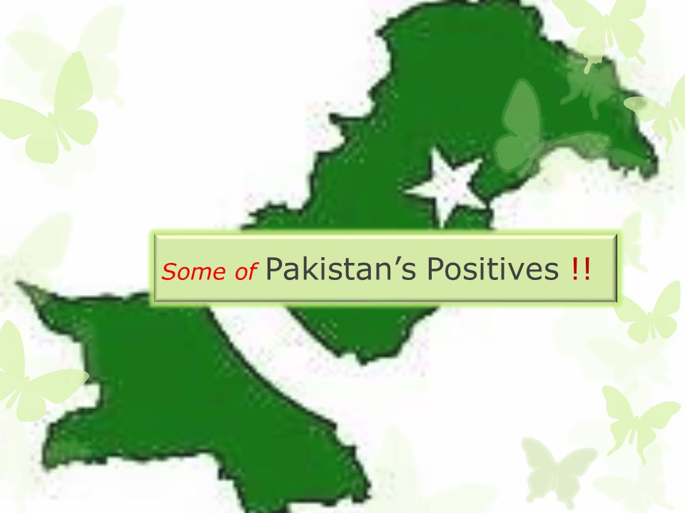 Some of Pakistans Positives !!