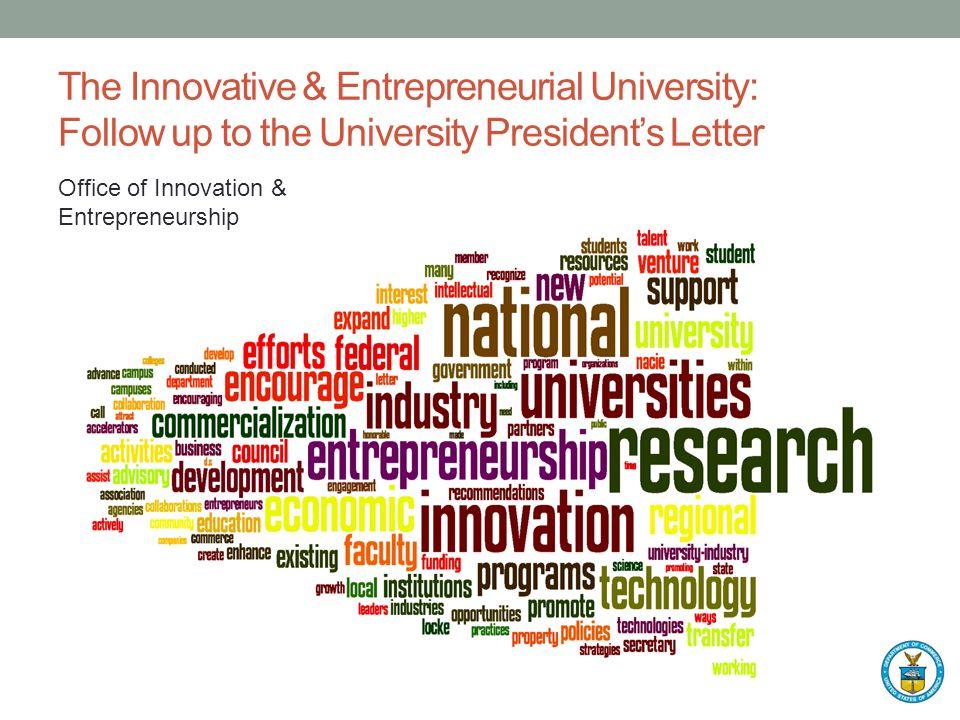 The Innovative & Entrepreneurial University: Follow up to the University Presidents Letter Office of Innovation & Entrepreneurship