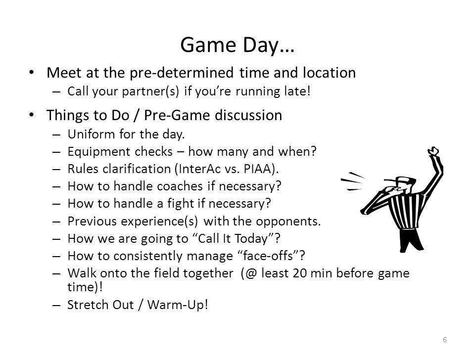 Game Day… Meet at the pre-determined time and location – Call your partner(s) if youre running late.
