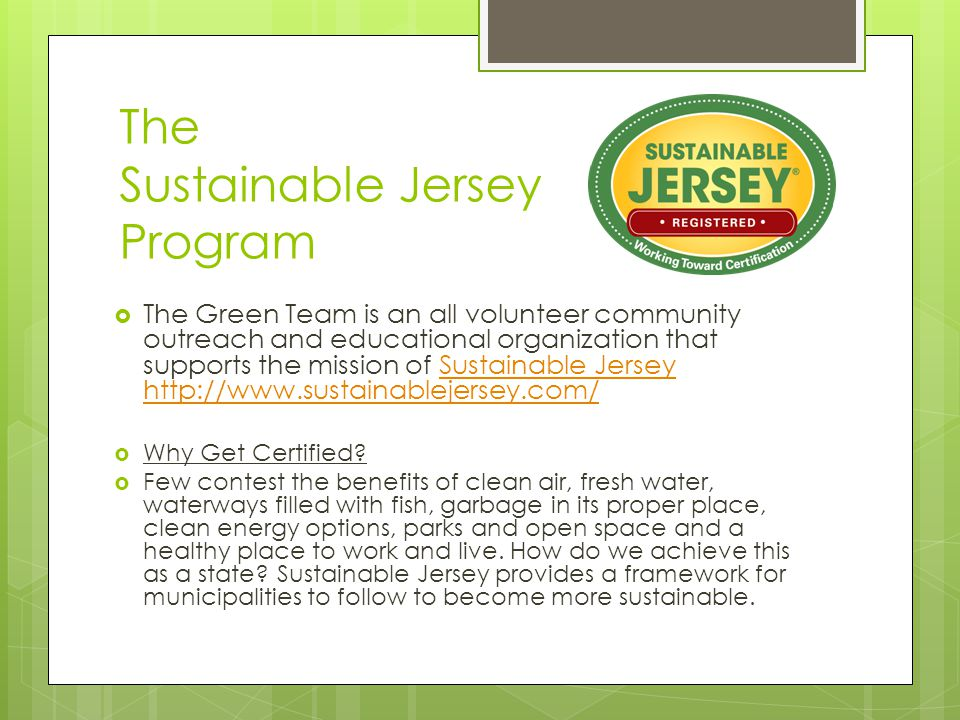 The Sustainable Jersey Program The Green Team is an all volunteer community outreach and educational organization that supports the mission of Sustain
