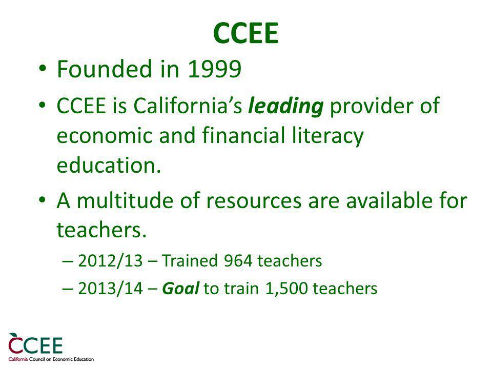 CCEE Founded in 1999 CCEE is Californias leading provider of economic and financial literacy education.