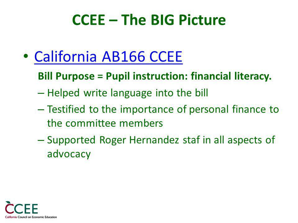 CCEE – The BIG Picture California AB166 CCEE Bill Purpose = Pupil instruction: financial literacy.