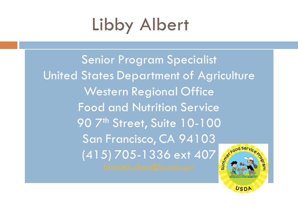 Libby Albert Senior Program Specialist United States Department of Agriculture Western Regional Office Food and Nutrition Service 90 7 th Street, Suit
