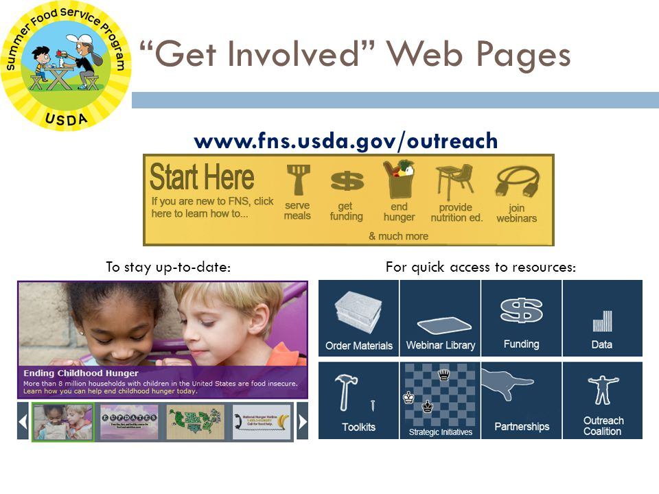 Get Involved Web Pages To stay up-to-date:For quick access to resources: www.fns.usda.gov/outreach