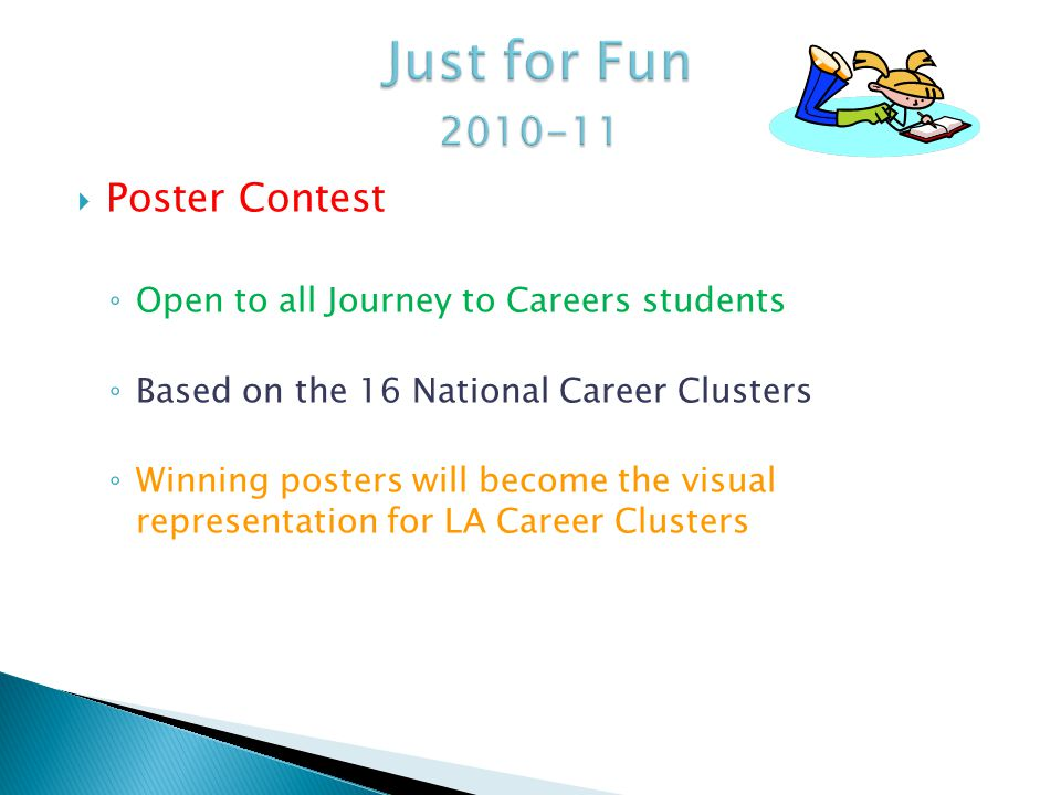 Poster Contest Open to all Journey to Careers students Based on the 16 National Career Clusters Winning posters will become the visual representation for LA Career Clusters