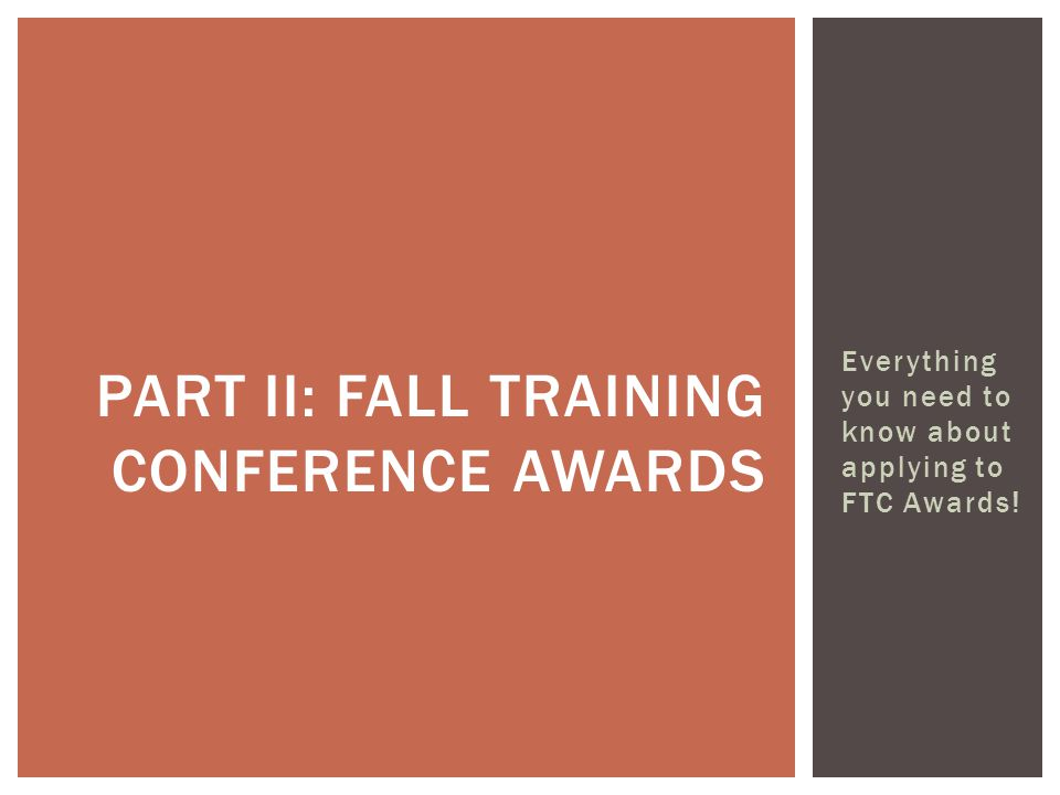 Everything you need to know about applying to FTC Awards! PART II: FALL TRAINING CONFERENCE AWARDS