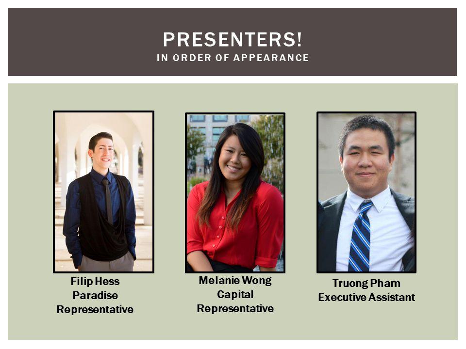 PRESENTERS! IN ORDER OF APPEARANCE Filip Hess Paradise Representative Melanie Wong Capital Representative Truong Pham Executive Assistant