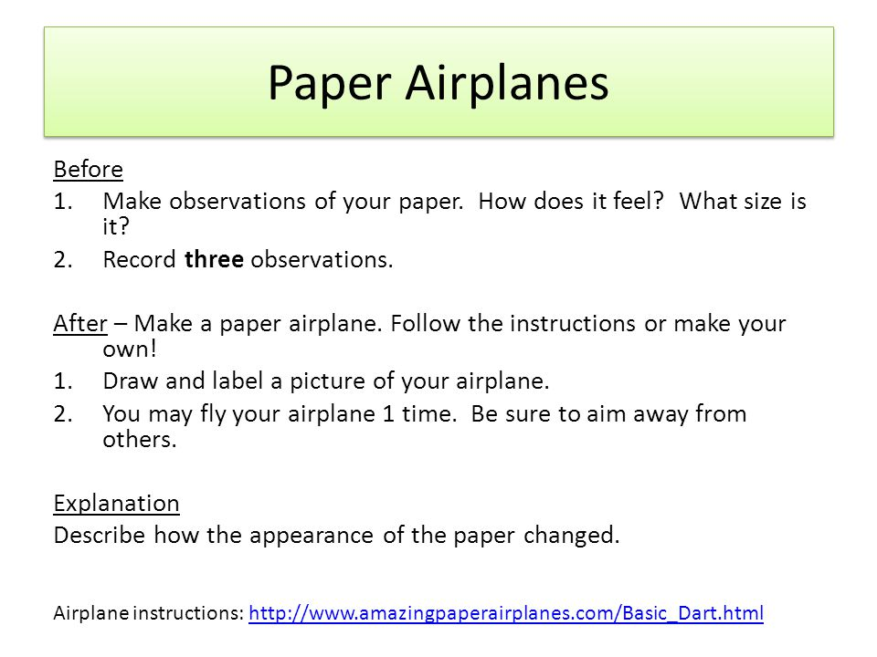 Paper Airplanes Before 1.Make observations of your paper. How does it feel? What size is it? 2.Record three observations. After – Make a paper airplan