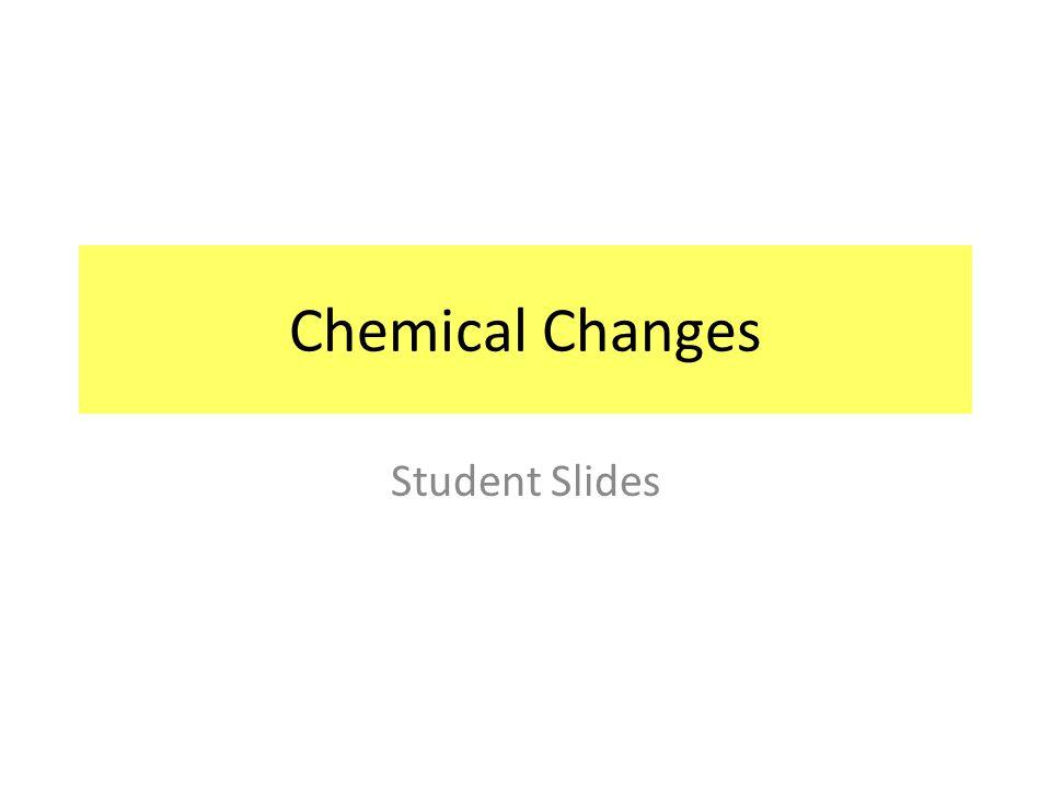 Chemical Changes Student Slides