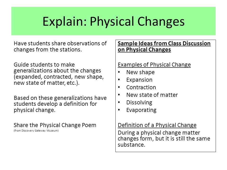Explain: Physical Changes Have students share observations of changes from the stations. Guide students to make generalizations about the changes (exp