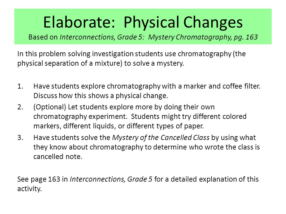 Elaborate: Physical Changes Based on Interconnections, Grade 5: Mystery Chromatography, pg. 163 In this problem solving investigation students use chr