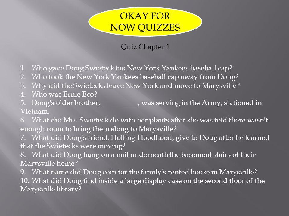 OKAY FOR NOW QUIZZES 1.Who gave Doug Swieteck his New York Yankees baseball cap.
