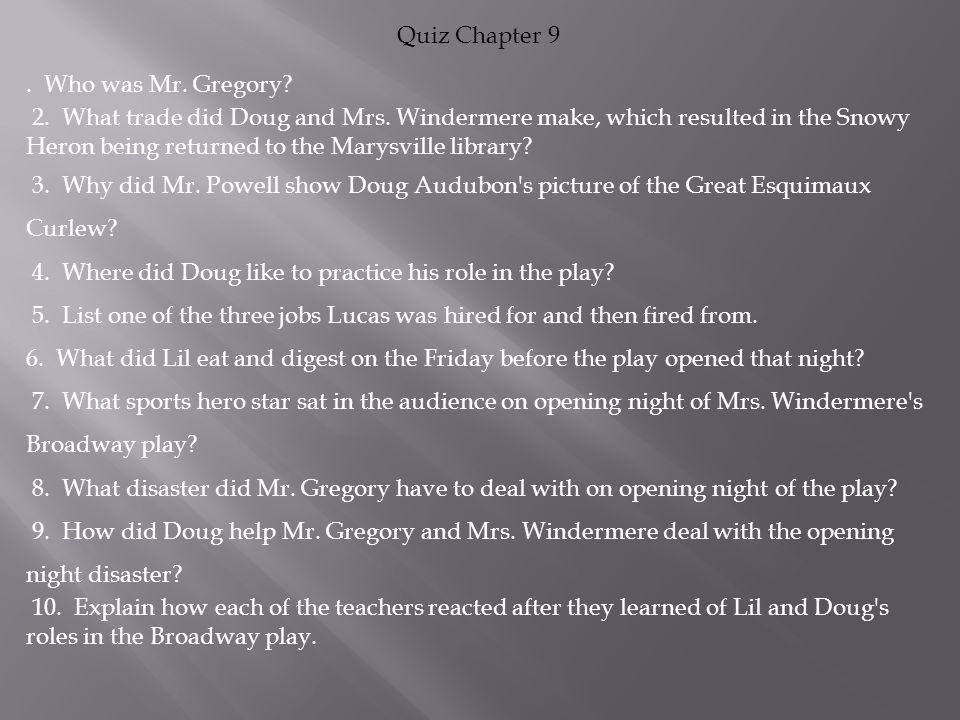 Quiz Chapter 9.Who was Mr. Gregory. 2. What trade did Doug and Mrs.