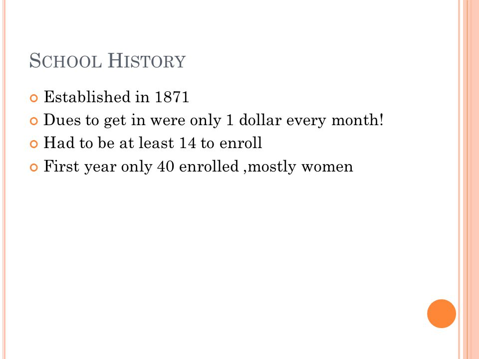 S CHOOL H ISTORY Established in 1871 Dues to get in were only 1 dollar every month.
