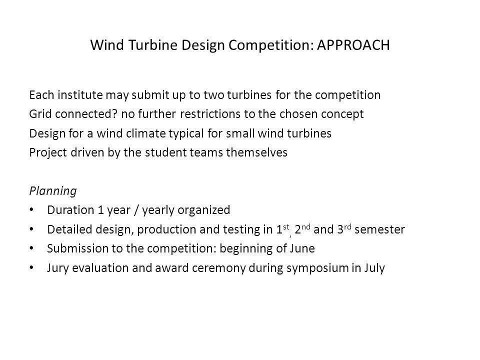 Wind Turbine Design Competition: APPROACH Each institute may submit up to two turbines for the competition Grid connected.