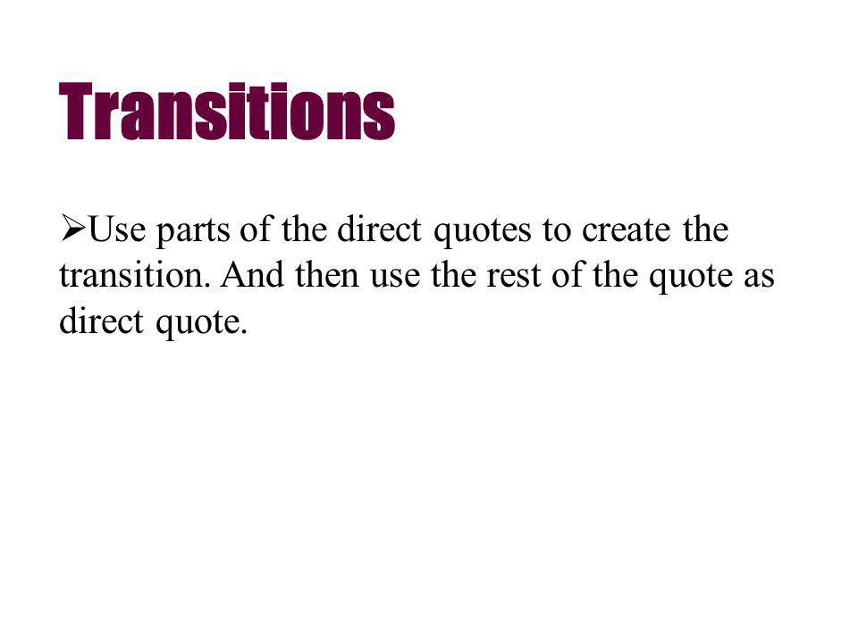 Use parts of the direct quotes to create the transition.
