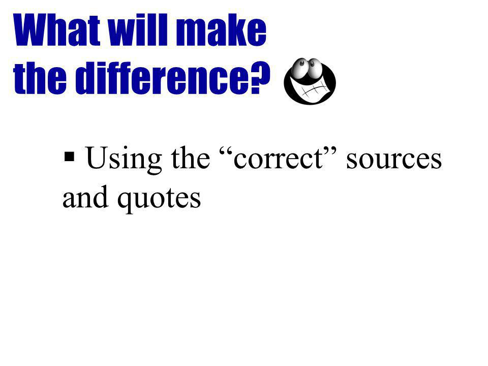 What will make the difference Using the correct sources and quotes