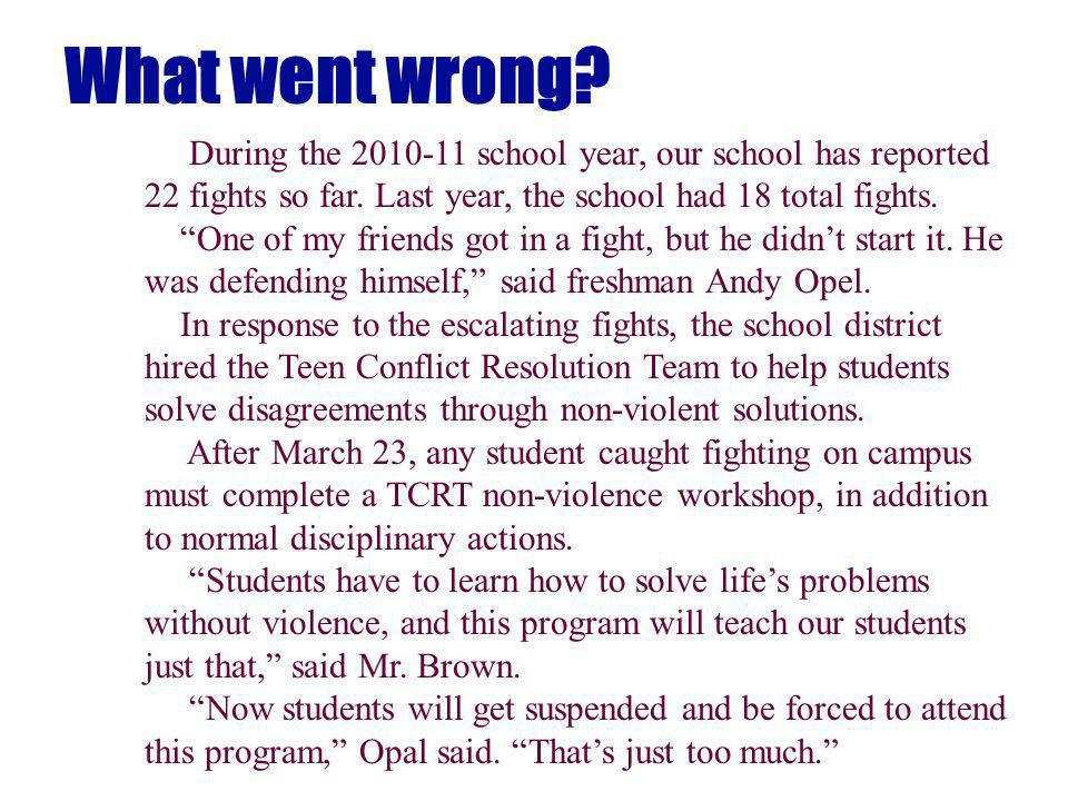 What went wrong. During the 2010-11 school year, our school has reported 22 fights so far.