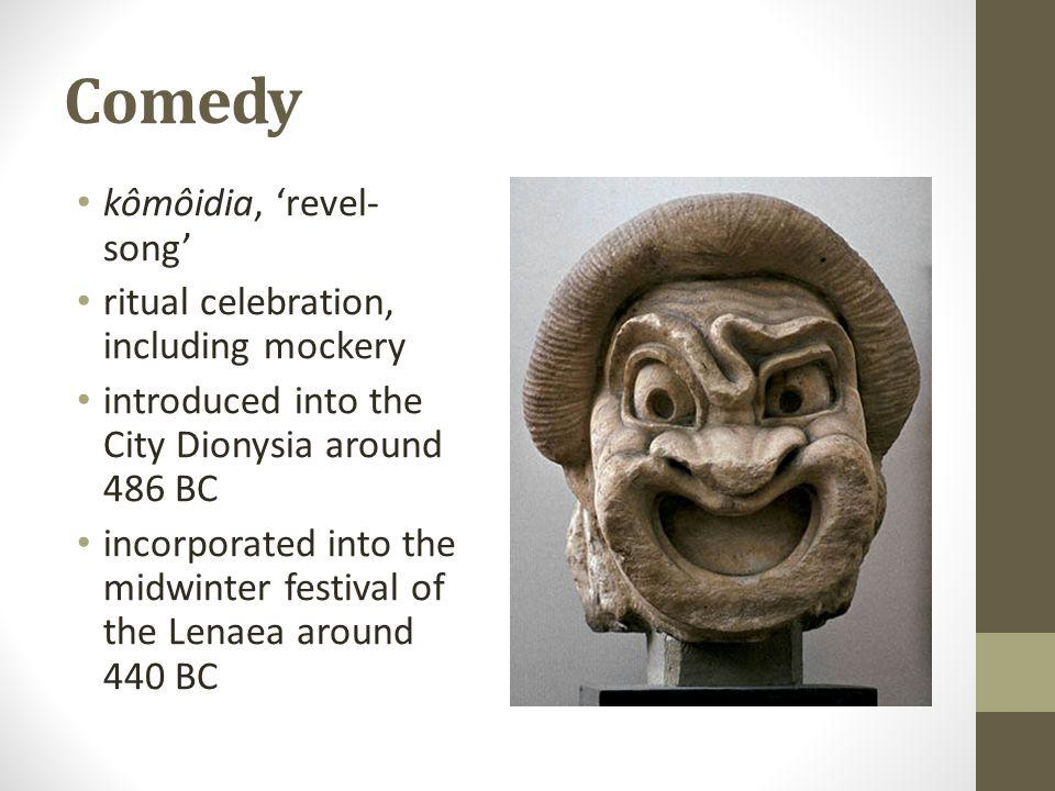 Comedy kômôidia, revel- song ritual celebration, including mockery introduced into the City Dionysia around 486 BC incorporated into the midwinter festival of the Lenaea around 440 BC