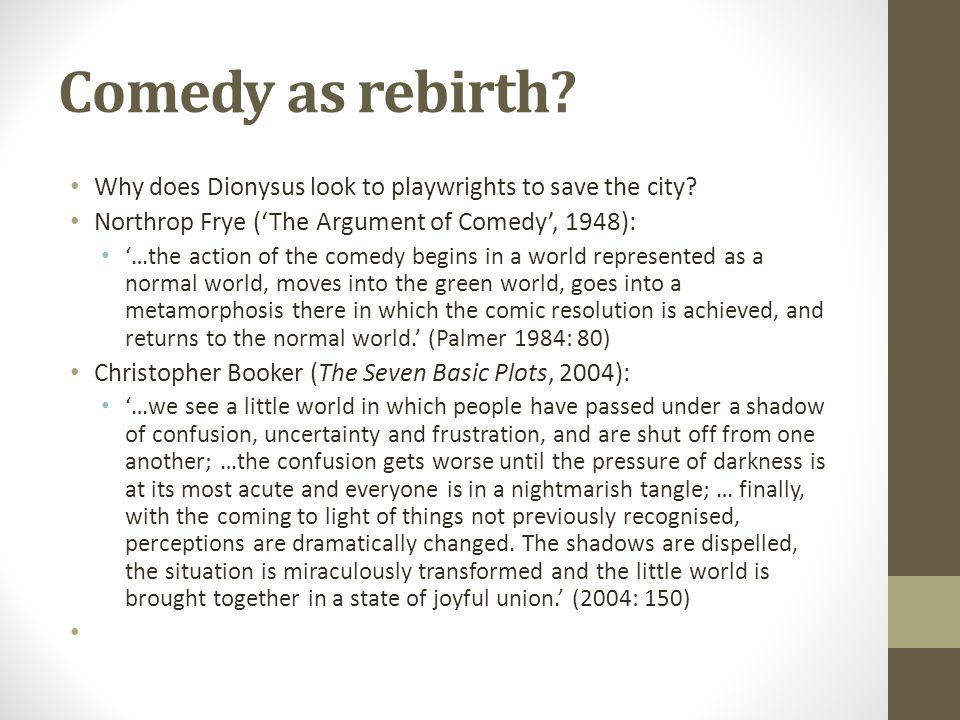 Comedy as rebirth. Why does Dionysus look to playwrights to save the city.