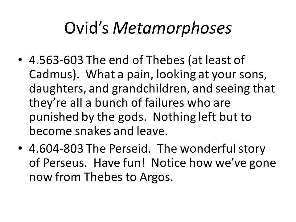 Ovids Metamorphoses The end of Thebes (at least of Cadmus).