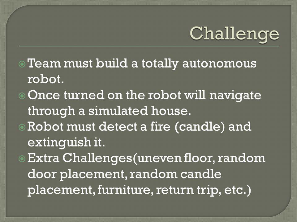 Team must build a totally autonomous robot.