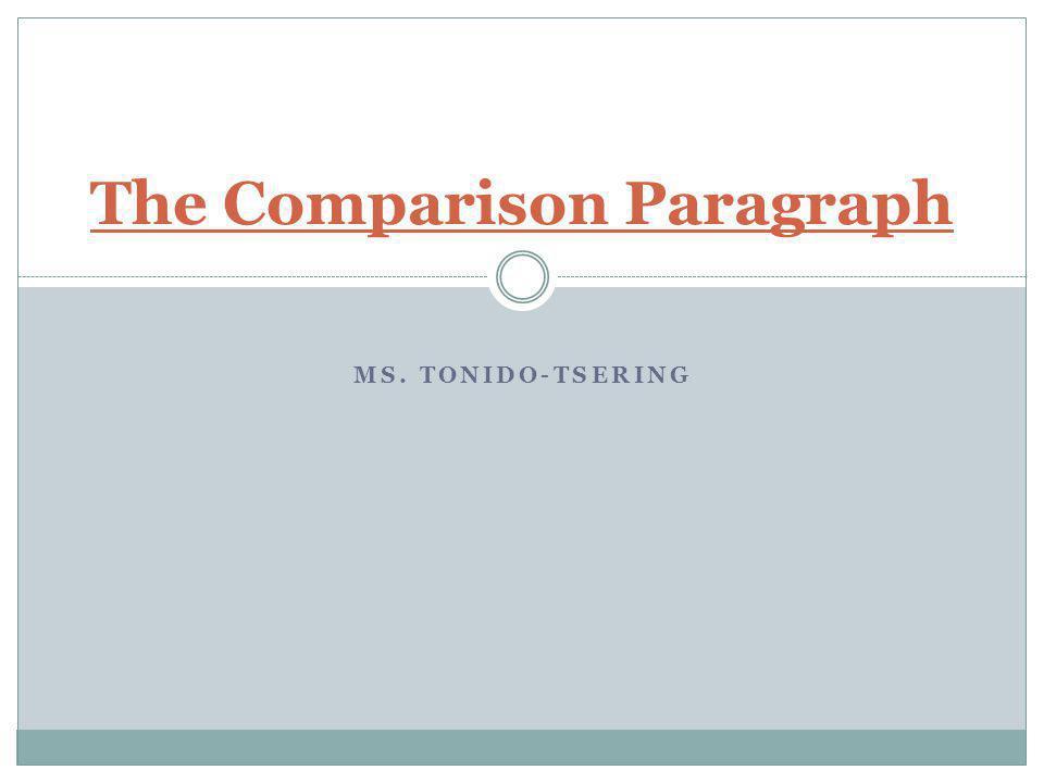 MS. TONIDO-TSERING The Comparison Paragraph