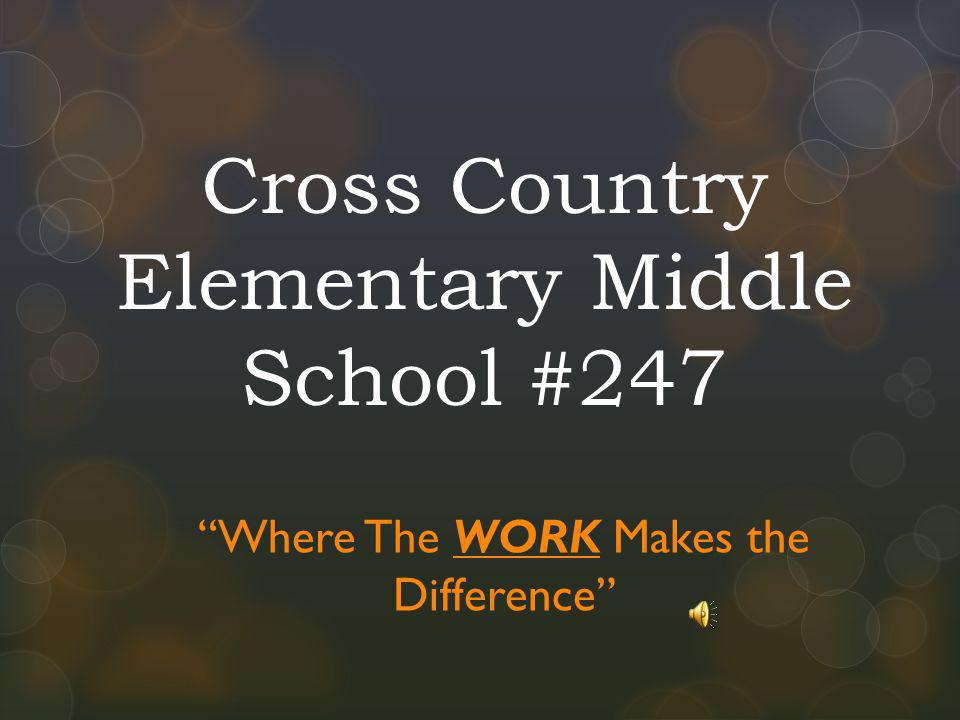 Cross Country Elementary Middle School #247 Where The WORK Makes the Difference
