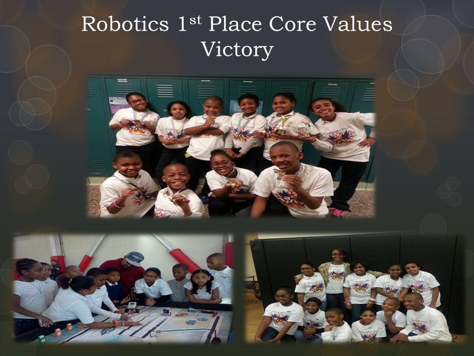 Robotics 1 st Place Core Values Victory