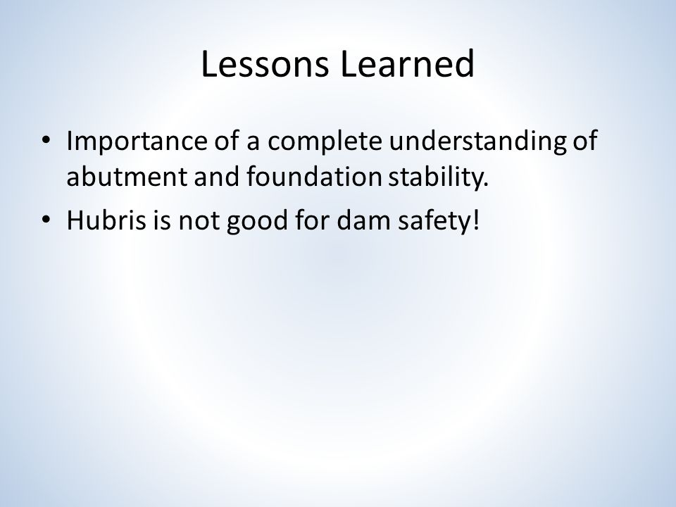 Lessons Learned Importance of a complete understanding of abutment and foundation stability.
