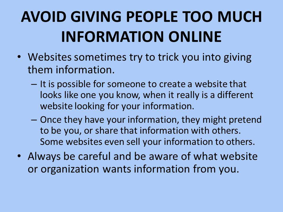 AVOID GIVING PEOPLE TOO MUCH INFORMATION ONLINE Websites sometimes try to trick you into giving them information.
