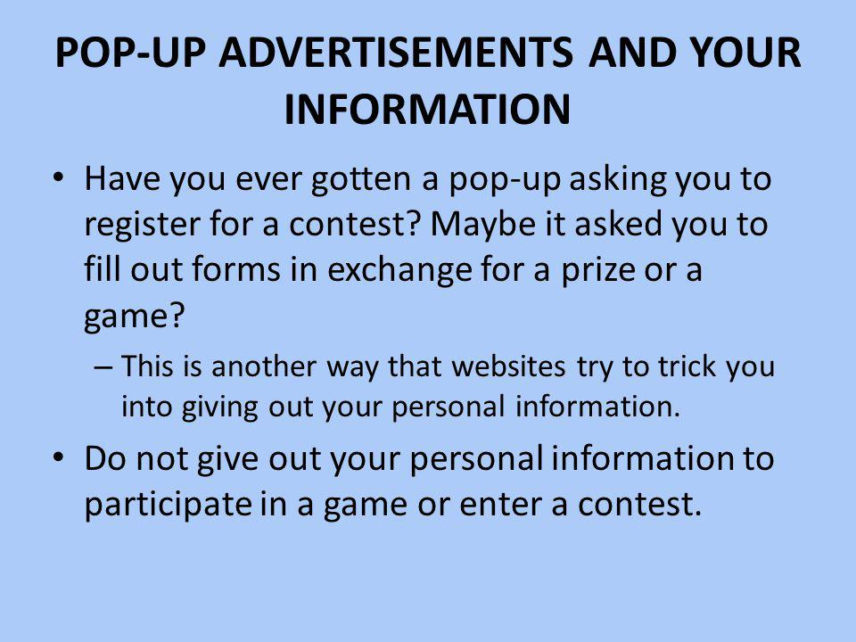 POP-UP ADVERTISEMENTS AND YOUR INFORMATION Have you ever gotten a pop-up asking you to register for a contest.