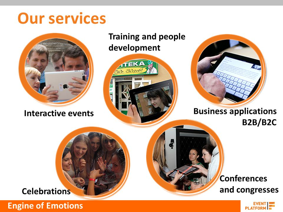 Our services Interactive events Training and people development Business applications B2B/B2C Celebrations Conferences and congresses Engine of Emotions