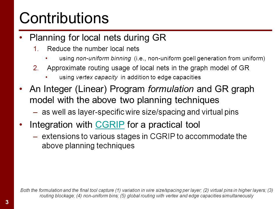 3 Contributions Planning for local nets during GR 1.Reduce the number local nets using non-uniform binning (i.e., non-uniform gcell generation from un