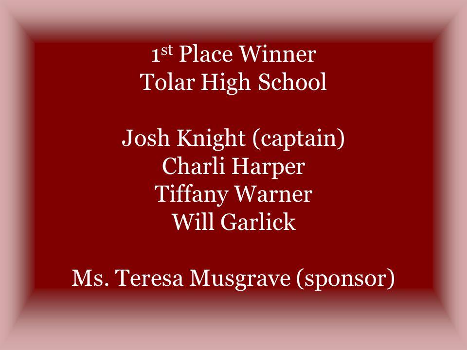 1 st Place Winner Tolar High School Josh Knight (captain) Charli Harper Tiffany Warner Will Garlick Ms.