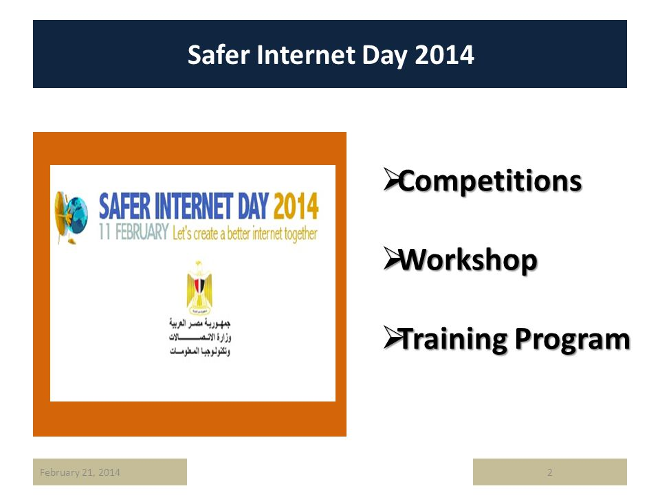 Safer Internet Day February 21, 2014 Competitions Competitions Workshop Workshop Training Program Training Program