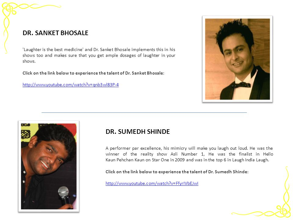'Laughter is the best medicine' and Dr. Sanket Bhosale implements this in his shows too and makes sure that you get ample dosages of laughter in your