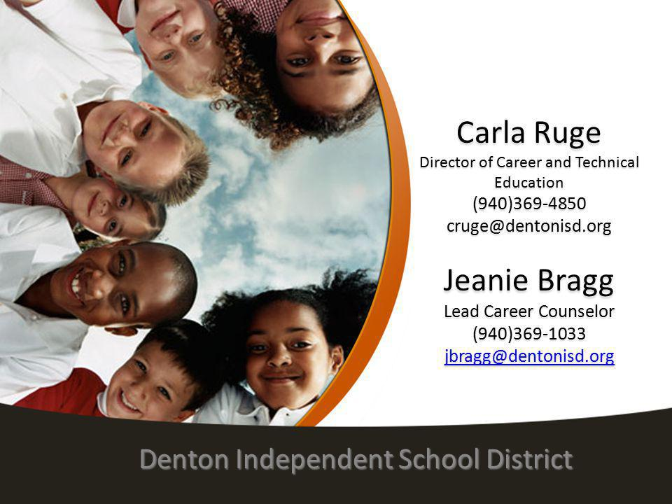 Carla Ruge Director of Career and Technical Education (940)369-4850 cruge@dentonisd.org Jeanie Bragg Lead Career Counselor (940)369-1033 jbragg@denton