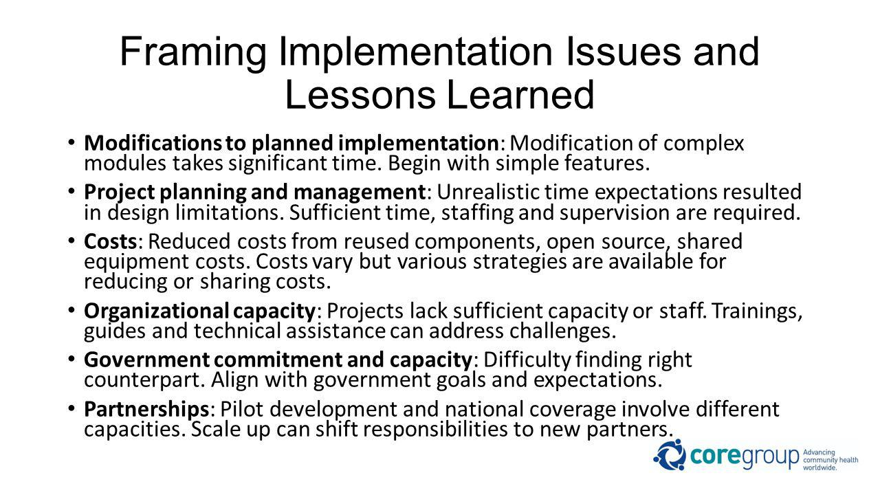Framing Implementation Issues and Lessons Learned Modifications to planned implementation: Modification of complex modules takes significant time.