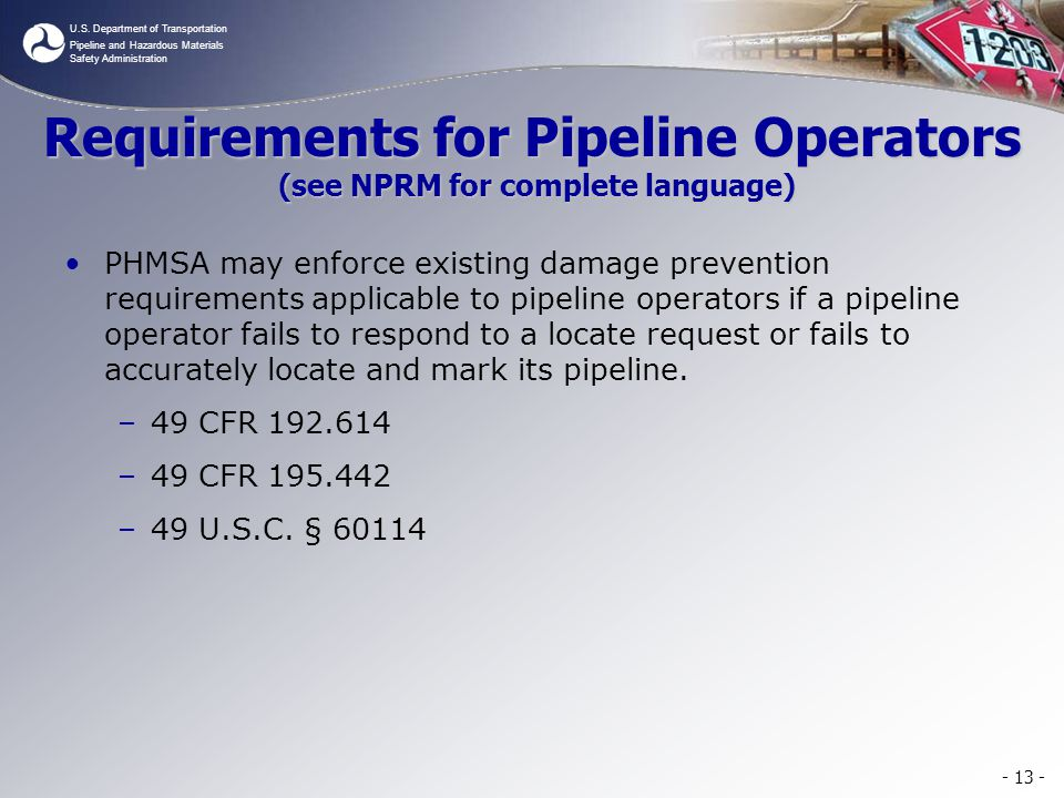U.S. Department of Transportation Pipeline and Hazardous Materials Safety Administration Requirements for Pipeline Operators (see NPRM for complete la