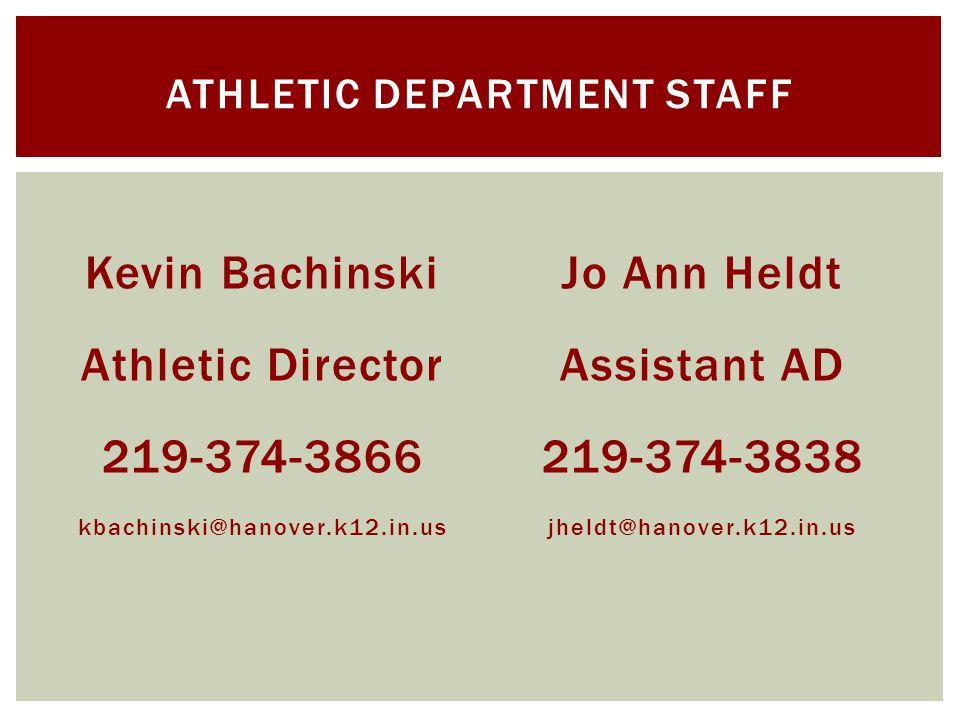 Kevin Bachinski Athletic Director 219-374-3866 kbachinski@hanover.k12.in.us Jo Ann Heldt Assistant AD 219-374-3838 jheldt@hanover.k12.in.us ATHLETIC DEPARTMENT STAFF