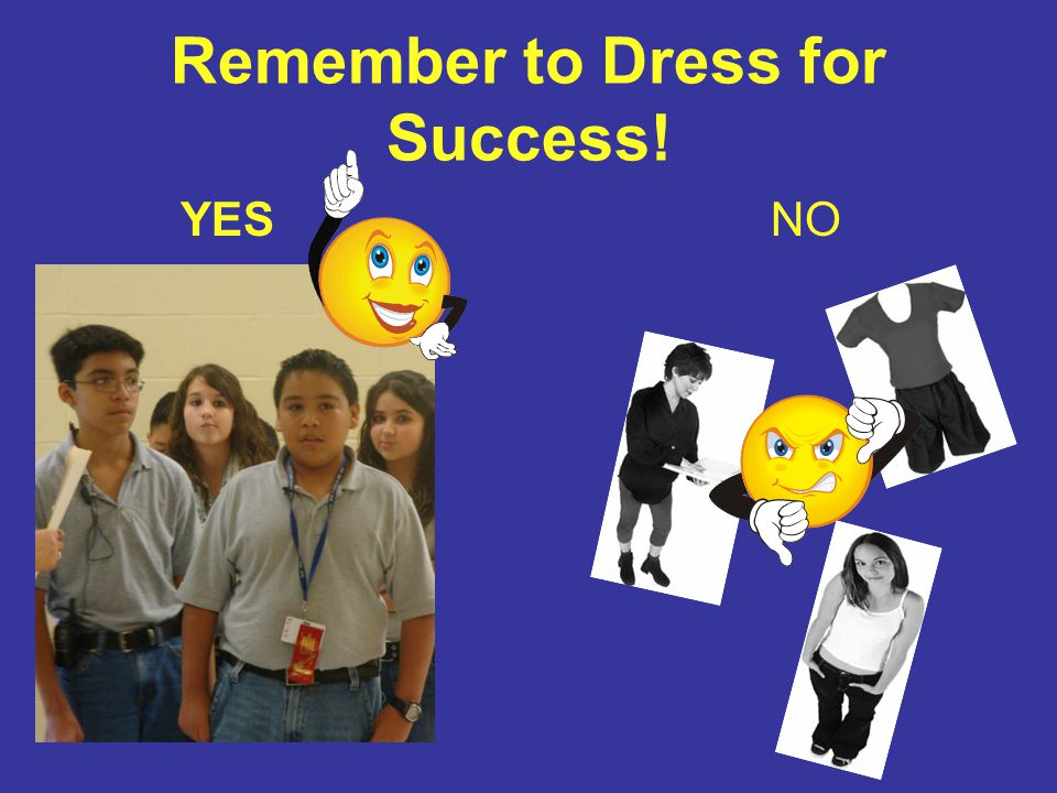 Remember to Dress for Success! YES NO
