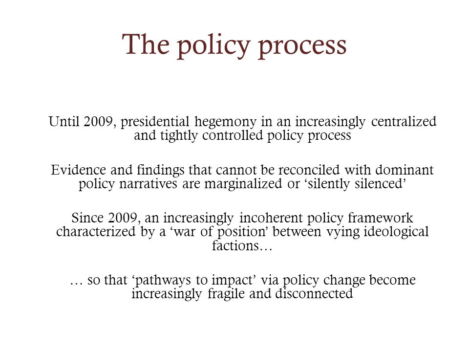 The policy process Until 2009, presidential hegemony in an increasingly centralized and tightly controlled policy process Evidence and findings that c