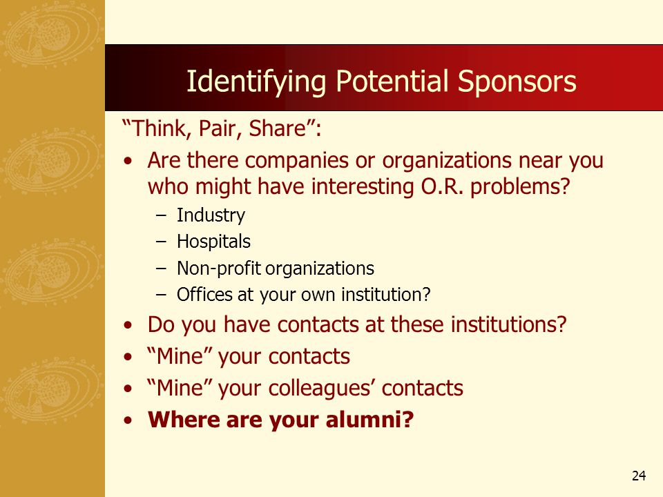 Identifying Potential Sponsors Think, Pair, Share: Are there companies or organizations near you who might have interesting O.R.