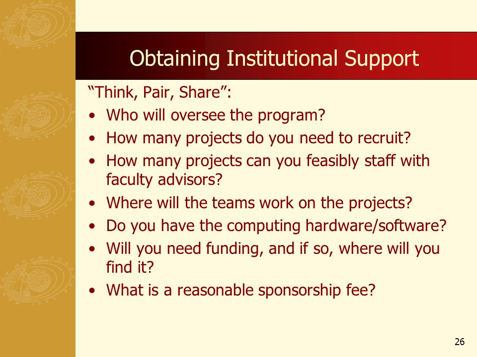 Obtaining Institutional Support Think, Pair, Share: Who will oversee the program.
