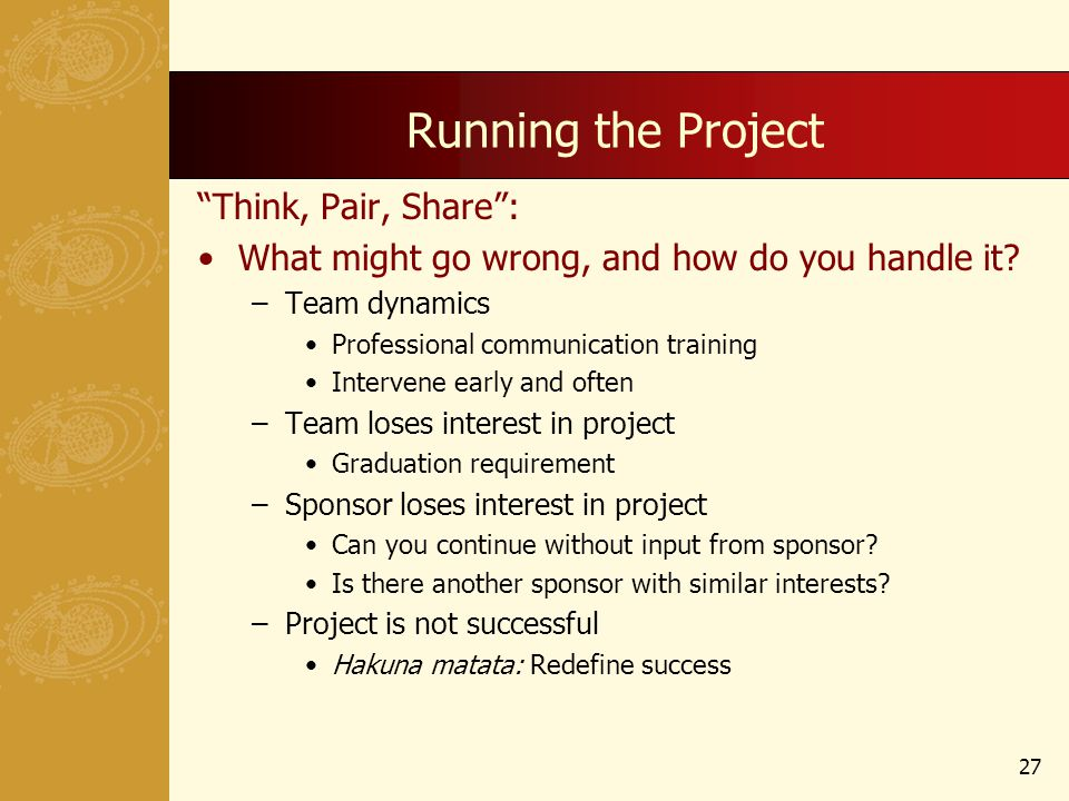 Running the Project Think, Pair, Share: What might go wrong, and how do you handle it.